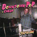 DOWNTOWN POP & CHEEP