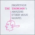 The Theremin : Professor Theremin's Amazing Etherwave Marve