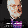 J.S.Bach: Organ Works - Toccata and Fugue / Ton Koopman(org)