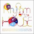 Rhythm Of The HOUSE