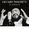 Ti Adoro / Luciano Pavarotti(T),