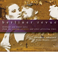 Berliner Revue - Brilliant and Bitter Tales from the Roaring Twenties and Other Glittering Times / Ensemble Vokalzeit, Philip Mayers