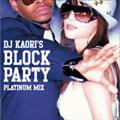 DJ KAORI'S BLOCK PARTY - PLATINUM MIX -