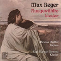 Reger:Ausgewahlte Lieder:6 Lieder op.4/6 Lieder op.35-1&2/Schlichte Weisen op.76/etc:Thomas Pfeiffer(Br)/Karl Michael Komma(p)