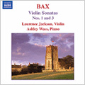 Bax:Violin Sonatas No.1/No.3:Laurence Jackson(vn)/Ashley Wass(p)