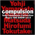 compulsion Yohji Yamamoto Collection Music THE SHOW vol.0