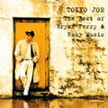 TOKYO JOE ~ザ・ベスト・オブ・ブライアン・フェリー&ロキシー・ミュージック<期間生産限定盤>