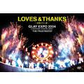"LOVES&THANKS~波動する心音~GLAY EXPO 2004 in UNIVERSAL STUDIOS JAPAN ""THE FRUSTRATED"""