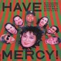 HAVE MERCY(デジタルリマスター盤)