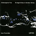 C.Fox: Straight Lines in Broken Times/Etwas Lebhaft/Themes & Variations/etc (2002):Ives Ensemble