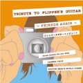 TRIBUTE TO FLIPPER'S GUITAR~FREINDS AGAIN~ FLIPPER'S GUITAR トリビュート
