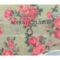 ACOUSTIC:LATTE [CD+DVD]<初回生産限定盤>