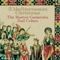 A MEDITERRANEAN CHRISTMAS:CHRISTMAS SONGS FROM AROUND THE MEDITERRANEAN, 12TH-19TH CENTURIES:JOEL COHEN(director)/BOSTON CAMERATA