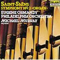 "Saint-Saens: Symphony No.3 Op.78 ""Organ"" / Eugene Ormandy(cond), Philadelphia Orchestra, Michael Murray(org)"