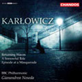 Karlowicz: Returning Waves; A Sorrowful Tale; Episode at a Masquerade