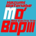 渡辺香津美ニューエレクトリックトリオ/Mo'BOPIII [Super Audio CD] [EWSA-0126]