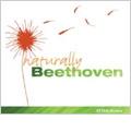 Naturally Beethoven -Symphony No.7, Septuor Op.20, Ecco Quel Fiero Istante WoO.124, etc