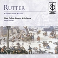 J.Rutter: Carols from Clare / John Rutter, Clare College Singers & Orchestra, Simon Vaughan