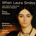 WHEN LAURA SMILES:ROSSETER:SWEET COME AGAIN/AND WOULD YOU SEE MY MISTRESS FACE/A FANTASIE/ETC:MATTHEW WADSWORTH(lute)/JAMES GILCHRIST(T)