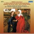 G.Orban: Magnificat; P.Toth: Hymnus de Magna Hungariae Regina; Kodaly: My Heart Aches, Kallo Double Dance (4-5/2008) / Gabor Baross(cond), Eotvos Lorand University Budapest, etc