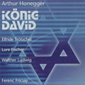 Honegger: Konig David (in German) (9/29 & 10/1/1952) / Ferenc Fricsay(cond), RIAS Symphony Orchestra, RIAS Chamber Choir, Elfride Trotschel(S), Lore Fischer(A), Walther Ludwig(B), etc