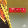 EVE BEGIARIAN -TELL THE BIRDS:THE MARRIAGE OF HEAVEN & HELL/CREATING THE WORLD/ETC