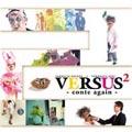 VERSUS2 -conte again-
