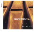 Buxtehude & ... -Organ Works: Prelude BuxWV.137, Nimm von uns, Herr, du treuer Gott BuxWV.207, etc / Kei Koito(org)