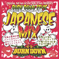 BURN DOWN STYLE -JAPANESE MIX-