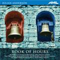 JULIAN ANDERSON:BOOK OF HOURS/EDEN/IMAGIN'D CORNERS/FOUR AMERICAN CHORUSES/SYMPHONY:MARTYN BRABBINS(cond)/SAKARI ORAMO(cond)/SIMON HALSEY(cond)/CBSO/ETC