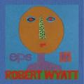 EPs By Robert Wyatt (UK)