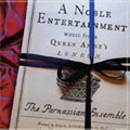 A NOBLE ENTERTAINMENT -MUSIC FROM QUEEN ANNE'S LONDON:W.WILLIAMS/D.PURCELL/W.CORBETT/ETC:PARNASSIAN ENSEMBLE