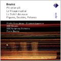 Boulez: Pli selon Pli; Le Visage Nuptial; Le Soleil des eaux; Figures, Doubles, Prismes