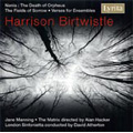 H.Birtwistle: The Fields of Sorrow, Verses, Nenia -The Death of Orpheus (1973) / David Atherton(cond), London Sinfonietta, Jane Manning(S), etc