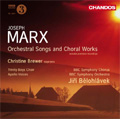 J.Marx: Orchestral Songs and Choral Works -Barkarole, Der Bescheidene Schafer, Hat Dich die Liebe Beruhrt, etc / Christine Brewer(S), Jiri Belohlavek(cond), BBC SO & Chorus, etc