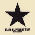 BLEAT BLIP EVERY TRIP