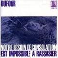 Denis Dufour: Notre Besoin De Consolation