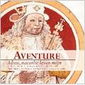 Adieu, Naturlic Leven Mijn -Songs from the Koning Manuscript / Aventure