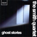 Ghost Stories -T.Souster/M.Alcorn/G.Bryars/etc :The Smith Quartet