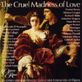 The Cruel Madness Of Love:Opera Arias