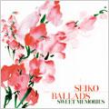 SEIKO BALLADS ~SWEET MEMORIES~ [レーベルゲートCD]