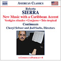 Sierra: New Music with a Caribbean Accent / Roberto Sierra(cond), Continuum