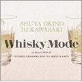 WHISKY MODE~A COLLECTION OF CLUB JAZZ / CROSSOVER / SOULFUL HOUSE CLASSICS~<完全生産限定盤>