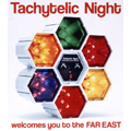 Tachytelic Night welcomes you to the FAR EAST