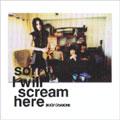 Sorry, I will scream here<タワーレコード限定>