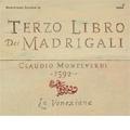 Monteverdi: Madrigals, Book 3 (il terzo libro di madrigali) / Claudio Cavina(cond), La Venexiana