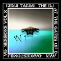 SESSIONS VOL.2 KENJI TAKIMI THE DJ AT THE GATES OF DAWN -DANCESTONELIVE-