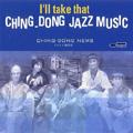 I'LL TAKE THAT CHING-DONG JAZZ MUSIC