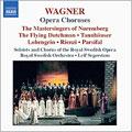 Wagner: Opera Choruses - The Mastersingers of Nueremberg, The Flying Dutchman, Tannhauser, etc