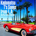 Kadomatsu T's Songs from L.A. The Pop Covers Collection